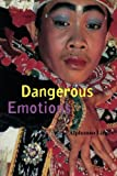 Dangerous Emotions 9780520225596