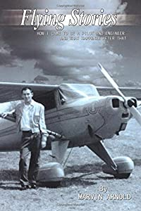 Flying Stories: How I Came To Be A Pilot And Engineer And What Happened After That Paperback -May 12, 2011