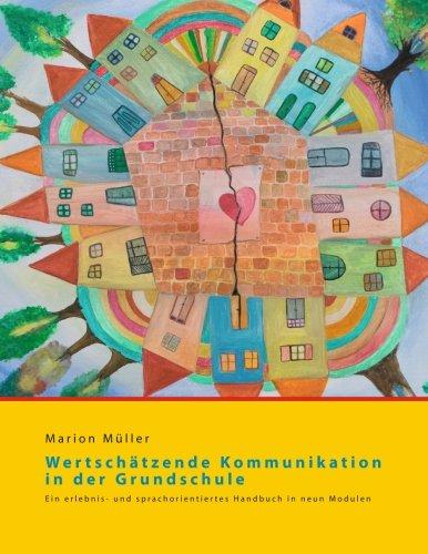 Wertschätzende Kommunikation in der Grundschule: Ein erlebnis- und sprachorientiertes Handbuch in neun Modulen
