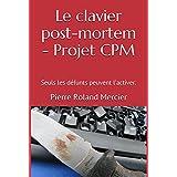 """Le clavier post-mortem - Projet CPM: """"Seuls les défunts peuvent l'activer."""" (French Edition)"""