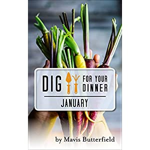 Dig for Your Dinner in January: Growing Your Dinner, One Month at a Time