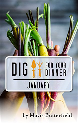 Dig for Your Dinner in January: Growing Your Dinner, One Month at a Time by [Butterfield, Mavis]