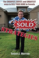SOLD Strategies: The Cheapest, Safest, and Smartest ways to SELL YOUR HOME in Canada! Paperback