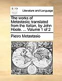 The Works of Metastasio; Translated from the Italian, by John Hoole, Pietro Metastasio, 1170495591