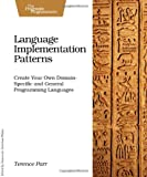 Language Implementation Patterns : Create Your Own Domain-Specific and General Programming Languages, Parr, Terence, 193435645X