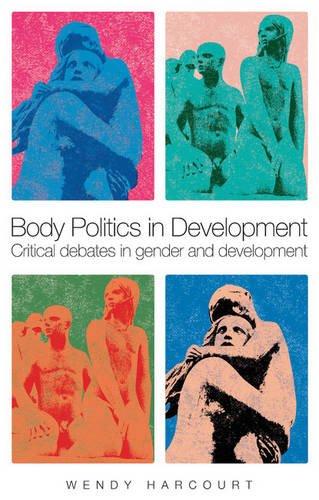 Body Politics in Development: Critical Debates in Gender...
