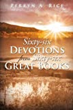 Sixty-Six Devotions from Sixty-Six Great Books, Perryn A. Rice, 1493110489