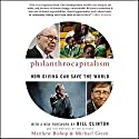 Philanthrocapitalism: How Giving Can Save the World Audiobook by Matthew Bishop, Michael Green Narrated by Sean Runnette