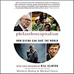 Philanthrocapitalism: How Giving Can Save the World | Matthew Bishop,Michael Green