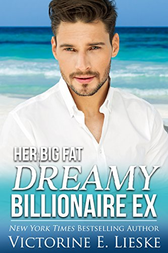 Her Big Fat Dreamy Billionaire Ex (Clean Billionaire Romance Series Book 4) by [Lieske, Victorine E.]