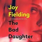 The Bad Daughter: A Novel | Joy Fielding