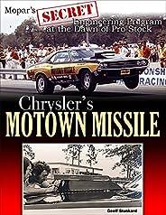 Chrysler's Motown Missile: Mopar's Secret Engineering Program at the Dawn of P