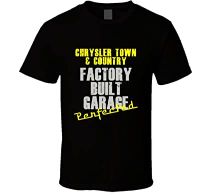 Chrysler Town & Country Factory Built Garage Perfected Car T shirt on town and country storage, town and country locksmiths, town and country door lock, town and country conservatories, town and country plumbing,