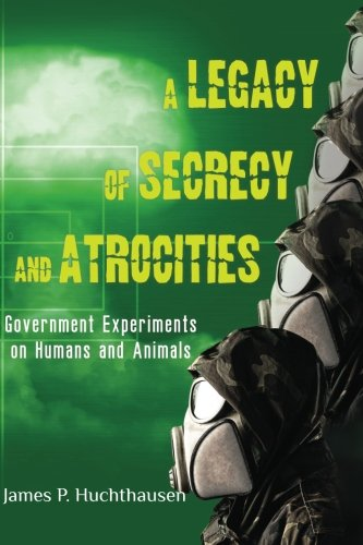 Download A Legacy of Secrecy and Atrocities: Government Experiments on Humans and Animals pdf