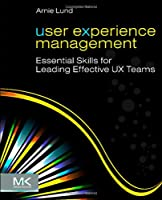 User Experience Management: Essential Skills for Leading Effective UX Teams Front Cover