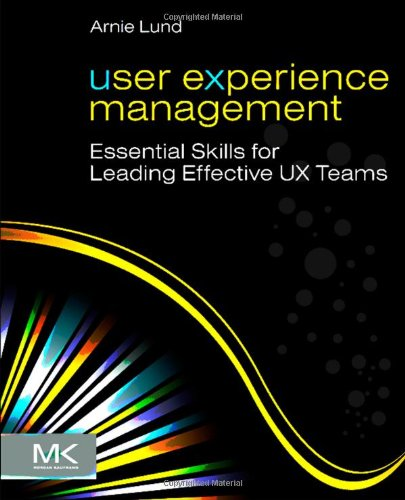 User Experience Management: Essential Skills for Leading Effective UX Teams by Arnie Lund, Publisher : Morgan Kaufmann