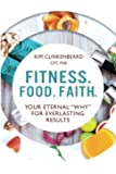 """Fitness. Food. Faith.: Your Eternal """"Why"""" for Everlasting Results"""