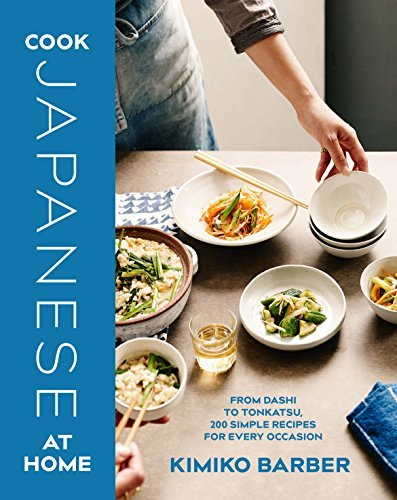 Cook Japanese at Home: From Dashi to Tonkatsu, 200 Simple Recipes for Every Occasion by Kimiko Barber (2016-05-26)