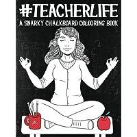 Teacher Life: A Snarky Chalkboard Colouring Book: UK Edition