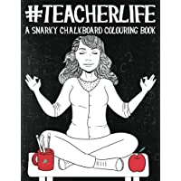 Teacher Life: A Snarky Chalkboard Colouring Book: UK Edition