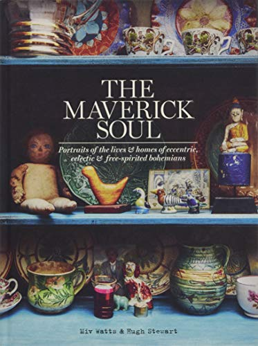 The Maverick Soul: Portraits of the Lives & Homes of Eccentric, Eclectic & Free-Spirited Bohemians
