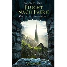 Die Talisman-Kriege 1: Flucht nach Faerie (German Edition)