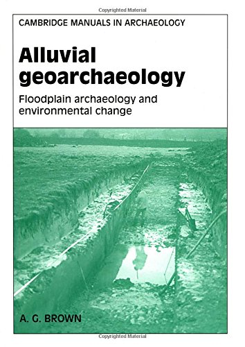 [Best] Alluvial Geoarchaeology: Floodplain Archaeology and Environmental Change (Cambridge Manuals in Archa<br />[R.A.R]