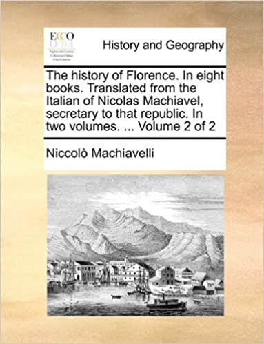Book The history of Florence. In eight books. Translated from the Italian of Nicolas Machiavel, secretary to that republic. In two volumes. ... Volume 2 of 2