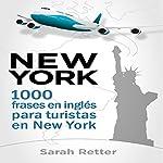 New York: 1000 Frases en Ingles para Turistas en New York: Las frases de viaje más útiles en inglés para Hispano parlantes en New York | Sarah Retter