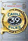 the 39 clues files - Operation Trinity (39 Clues: The Cahill Files) by Scholastic, Inc., Riley, Clifford (2012) Hardcover