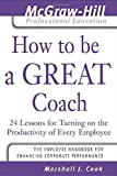 img - for By Marshall J. Cook How to Be A Great Coach : 24 Lessons for Turning on the Productivity of Every Employee (The McGraw-H (1st First Edition) [Paperback] book / textbook / text book