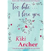 Too Late. . . I Love You by Kiki Archer (2015-09-10)