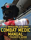 The Official US Army Combat Medic Manual & Trainer's Guide - Full Size Edition: Complete & Unabridged - 500+ pages - Giant 8.5