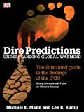 Dire Predictions: Understanding Global Warming - The Illustrated Guide to the Findings of the IPCC, Michael E. Mann, Lee R. Kump, 0756639956