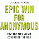 Epic Win for Anonymous: How 4chan's Army Conquered the Web Audiobook by Cole Stryker Narrated by Christopher Kipiniak