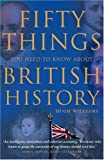 Fifty Things You Need to Know about British History, Hugh Williams, 0007278411