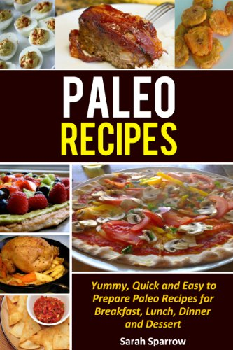 Paleo Recipes:Yummy, Quick and Easy to Prepare Paleo Recipes for Breakfast, Lunch, Dinner and Dessert (Sparrow Lunch)