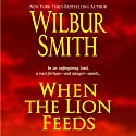 When the Lion Feeds: Courtneys, Book 1 Audiobook by Wilbur Smith Narrated by John Lee
