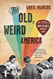 By Greil Marcus: The Old, Weird America: The World of Bob Dylan's Basement Tapes