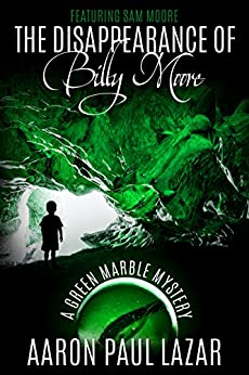 The Disappearance of Billy Moore (Green Marble Mysteries, featuring Sam Moore Book 1) by [Lazar, Aaron Paul]