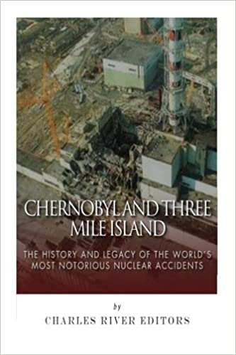 Chernobyl And Three Mile Island The History And Legacy Of The