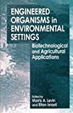 Engineered Organisms in Environmental Settings : Biotechnical and Agricultural Applications, Levin, Morris A. and Israeli, Eitan, 0849344654