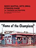 Mixed Martial Arts (MMA) Strikers Guide for Trainers and Fighters