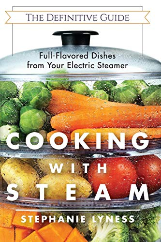 Cooking With Steam: Spectacular Full-Flavored Low-Fat Dishes from Your Electric Steamer (Electric Oven)