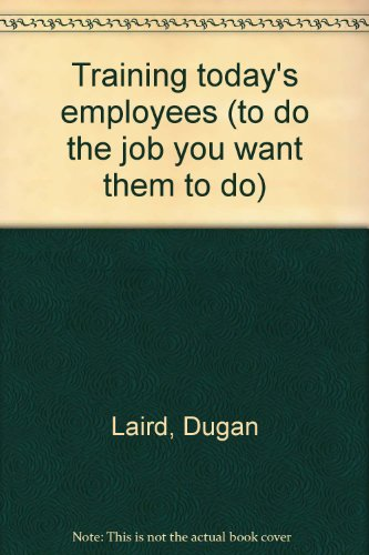Training today's employees (to do the job you want them to do)