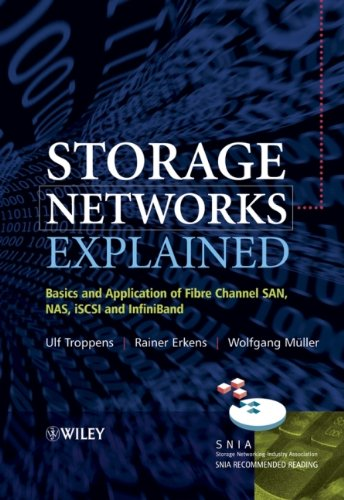 Storage Networks Explained: Basics and Application of Fibre Channel SAN, NAS iSCSI and InfiniBand