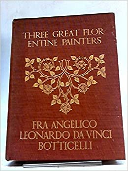 three great florentine painters fra angelico leonardo da vinci botticelli