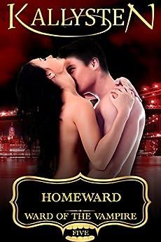 Homeward (Ward of the Vampire Serial Book 5) by [Kallysten]