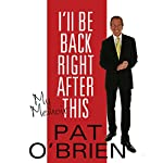 I'll Be Back Right After This: My Memoir | Pat O'Brien