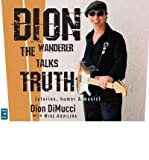 img - for [(Dion: The Wanderer Talks Truth)] [Author: Dion DiMucci] published on (August, 2011) book / textbook / text book